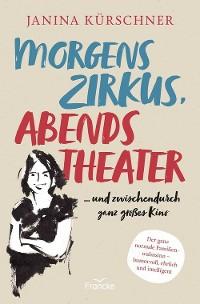 Cover Morgens Zirkus, abends Theater ... und zwischendurch ganz großes Kino