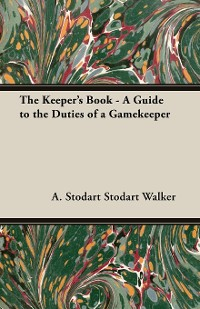 Cover The Keeper's Book - A Guide to the Duties of a Gamekeeper