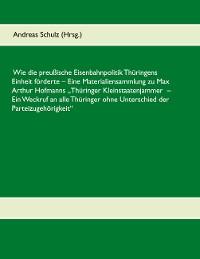 Cover Wie die preußische Eisenbahnpolitik Thüringens Einheit förderte