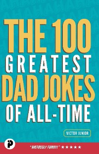 Cover The 100 Greatest Dad Jokes of All Time