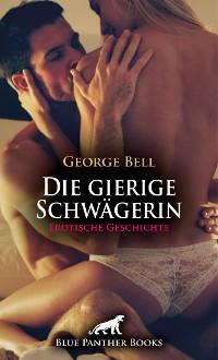 Cover Die gierige Schwägerin   Erotische Geschichte