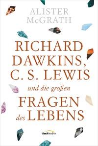 Cover Richard Dawkins, C. S. Lewis und die großen Fragen des Lebens