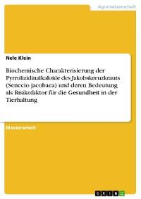 Cover Biochemische Charakterisierung der Pyrrolizidinalkaloide des Jakobskreuzkrauts (Senecio jacobaea) und deren Bedeutung als Risikofaktor für die Gesundheit in der Tierhaltung