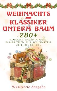 Cover Weihnachts-Klassiker unterm Baum: 280+ Romane, Erzählungen & Märchen zur schönsten Zeit des Jahres (Illustrierte Ausgabe)