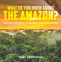 Cover What Do You Know about the Amazon? Nature for Kids | Children's Nature Books