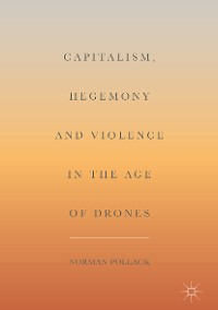 Cover Capitalism, Hegemony and Violence in the Age of Drones
