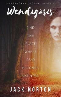 Cover Wendigosis: A Paranormal Horror Novella