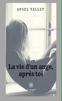 Cover La vie d'un ange, après toi…