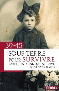 Cover 39-45 : Sous terre pour survivre