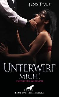 Cover Unterwirf mich! Erotischer SM-Roman
