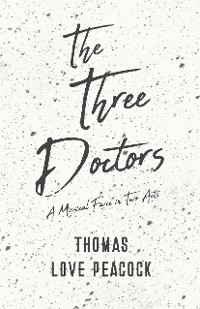 Cover The Three Doctors - A Musical Farce in Two Acts
