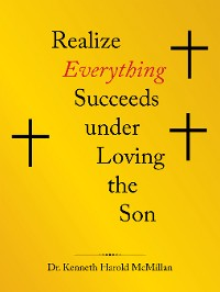Cover Realize Everything Succeeds Under Loving the Son
