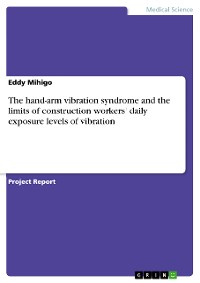 Cover The hand-arm vibration syndrome and the limits of construction workers' daily exposure levels of vibration