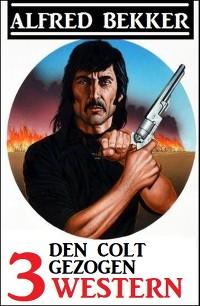 Cover Den Colt gezogen: 3 Western