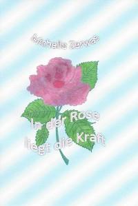 Cover In der Rose liegt die Kraft