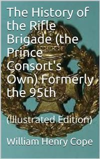 Cover The History of the Rifle Brigade (the Prince Consort's Own) Formerly the 95th
