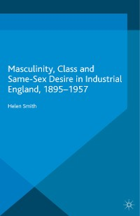 Cover Masculinity, Class and Same-Sex Desire in Industrial England, 1895-1957