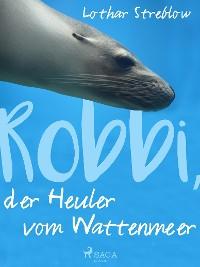 Cover Robbi, der Heuler vom Wattenmeer