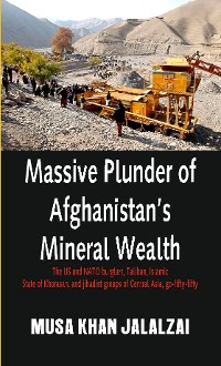 Cover Massive Plunder of Afghanistans Mineral Wealth