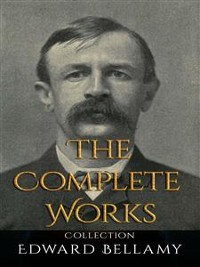 Cover Edward Bellamy: The Complete Works