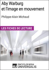 Cover Aby Warburg et l'image en mouvement de Philippe-Alain Michaud