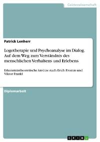 Cover Logotherapie und Psychoanalyse im Dialog. Auf dem Weg zum Verständnis des menschlichen Verhaltens und Erlebens
