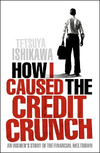 Cover How I Caused the Credit Crunch