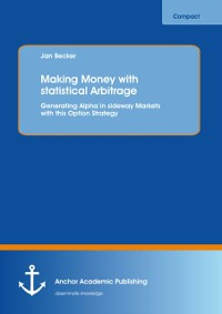Cover Making Money with statistical Arbitrage: Generating Alpha in sideway Markets with this Option Strategy