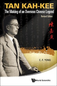Cover Tan Kah-kee: The Making Of An Overseas Chinese Legend (Revised Edition)