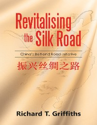 Cover Revitalizing the Silk Road: China's Belt and Road Initiative