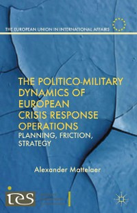 Cover The Politico-Military Dynamics of European Crisis Response Operations