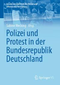 Cover Polizei und Protest in der Bundesrepublik Deutschland