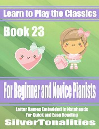 Cover Learn to Play the Classics Book 23 - For Beginner and Novice Pianists Letter Names Embedded In Noteheads for Quick and Easy Reading