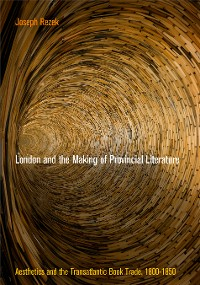 Cover London and the Making of Provincial Literature