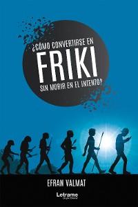 Cover ¿Cómo convertirse en friki y no morir en el intento?
