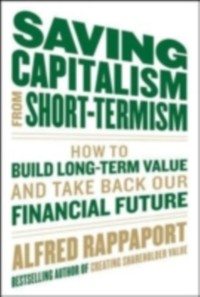 Cover Saving Capitalism From Short-Termism: How to Build Long-Term Value and Take Back Our Financial Future