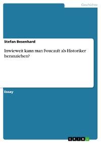 Cover Inwieweit kann man Foucault als Historiker heranziehen?