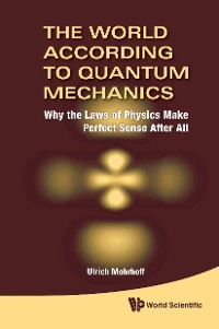 Cover World According To Quantum Mechanics, The: Why The Laws Of Physics Make Perfect Sense After All