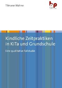 Cover Kindliche Zeitpraktiken in KiTa und Grundschule