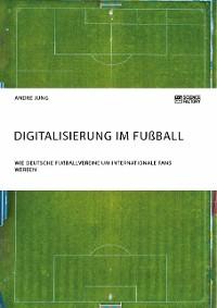 Cover Digitalisierung im Fußball. Wie deutsche Fußballvereine um internationale Fans werben