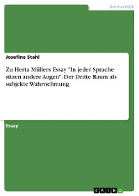 """Cover Zu Herta Müllers Essay """"In jeder Sprache sitzen andere Augen"""". Der Dritte Raum als subjekte Wahrnehmung"""