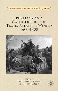 Cover Puritans and Catholics in the Trans-Atlantic World 1600-1800