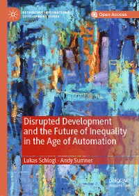 Cover Disrupted Development and the Future of Inequality in the Age of Automation