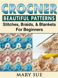 Cover Crochet Beautiful Patterns, Stitches, Braids, & Blankets For Beginners