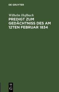 Cover Predigt zum Gedächtniß des am 12ten Februar 1834
