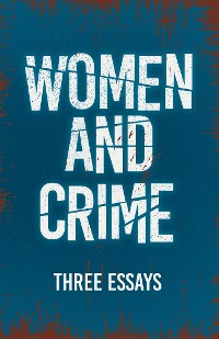 Cover Women and Crime - Three Essays