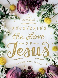 Cover Uncovering the Love of Jesus