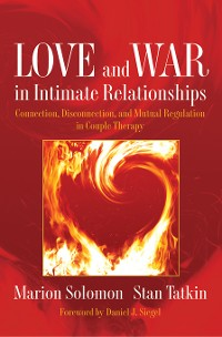 Cover Love and War in Intimate Relationships: Connection, Disconnection, and Mutual Regulation in Couple Therapy (Norton Series on Interpersonal Neurobiology)