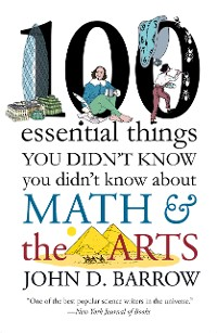 Cover 100 Essential Things You Didn't Know You Didn't Know about Math and the Arts
