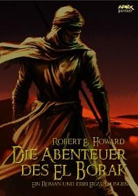 Cover DIE ABENTEUER DES EL BORAK - Ein Roman und drei Erzählungen